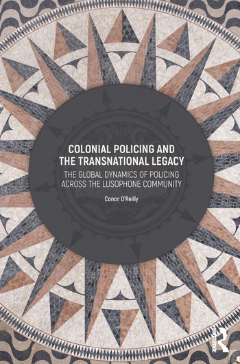 Colonial Policing and the Transnational Legacy The Global Dynamics of Policing Across the Lusophone Community book cover