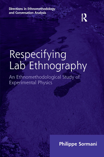 Respecifying Lab Ethnography An Ethnomethodological Study of Experimental Physics book cover