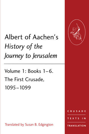 Albert of Aachen's History of the Journey to Jerusalem Volume 1: Books 1–6. The First Crusade, 1095–1099 book cover