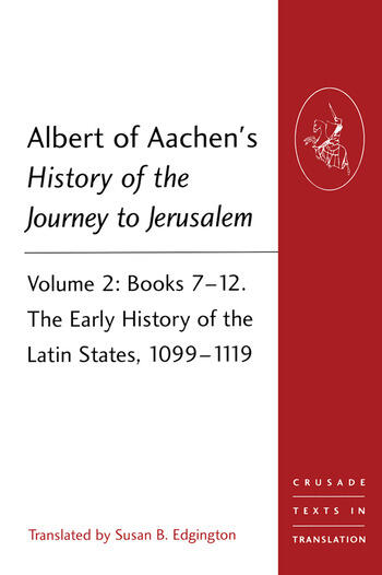 Albert of Aachen's History of the Journey to Jerusalem Volume 2: Books 7-12. The Early History of the Latin States, 1099-1119 book cover