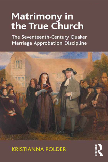 Matrimony in the True Church The Seventeenth-Century Quaker Marriage Approbation Discipline book cover