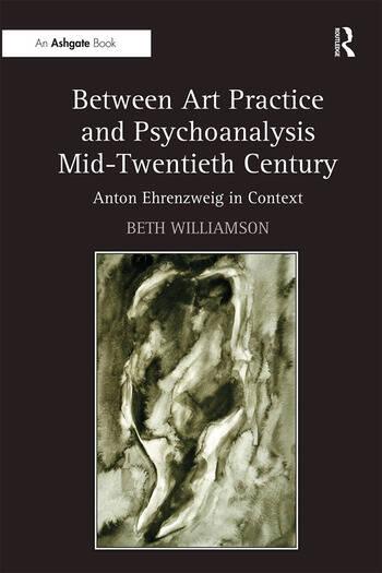 Between Art Practice and Psychoanalysis Mid-Twentieth Century Anton Ehrenzweig in Context book cover