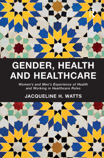 Gender, Health and Healthcare Women's and Men's Experience of Health and Working in Healthcare Roles book cover