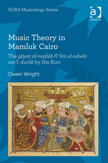 Music Theory in Mamluk Cairo The ġāyat al-maṭlūb fī 'ilm al-adwār wa-'l-ḍurūb by Ibn Kurr book cover