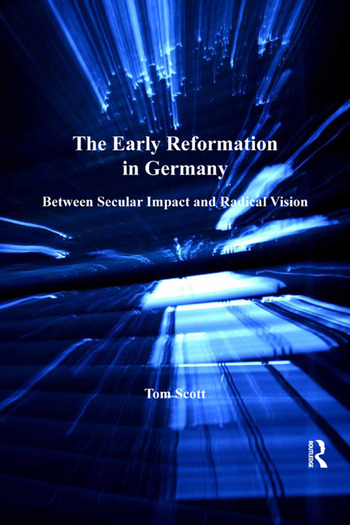 The Early Reformation in Germany Between Secular Impact and Radical Vision book cover