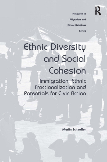 Ethnic Diversity and Social Cohesion Immigration, Ethnic Fractionalization and Potentials for Civic Action book cover