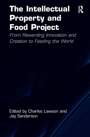 The Intellectual Property and Food Project From Rewarding Innovation and Creation to Feeding the World book cover