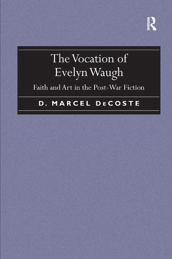 The Vocation of Evelyn Waugh Faith and Art in the Post-War Fiction book cover