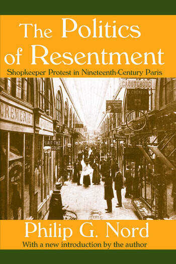 The Politics of Resentment Shopkeeper Protest in Nineteenth-century Paris book cover
