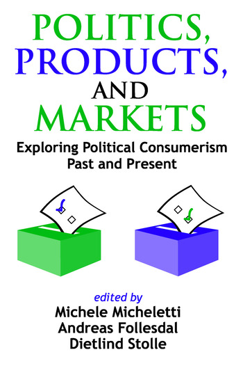 Politics, Products, and Markets Exploring Political Consumerism Past and Present book cover