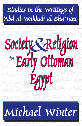 Society and Religion in Early Ottoman Egypt Studies in the Writings of 'Abd Al-Wahhab Al-Sha 'Rani book cover