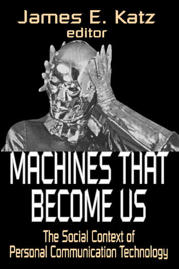 Machines That Become Us The Social Context of Personal Communication Technology book cover