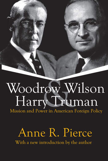 Woodrow Wilson and Harry Truman Mission and Power in American Foreign Policy book cover