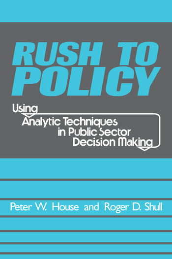 Rush to Policy Using Analytic Techniques in Public Sector Decision Making book cover