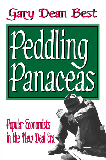 Peddling Panaceas Popular Economists in the New Deal Era book cover