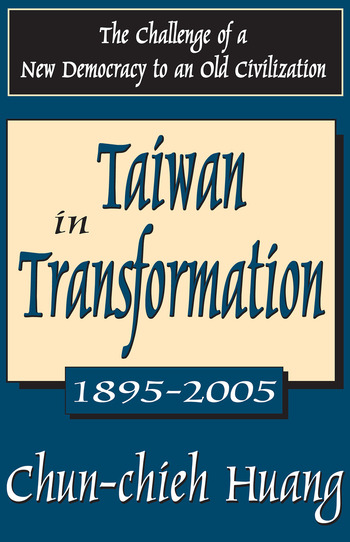 Taiwan in Transformation 1895-2005 The Challenge of a New Democracy to an Old Civilization book cover