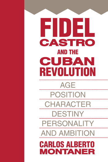 Fidel Castro and the Cuban Revolution Age, Position, Character, Destiny, Personality, and Ambition book cover