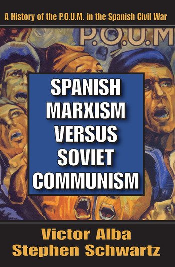 Spanish Marxism Versus Soviet Communism A History of the P.O.U.M. in the Spanish Civil War book cover