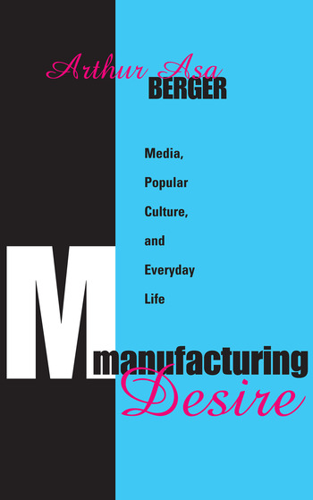 Manufacturing Desire Media, Popular Culture, and Everyday Life book cover