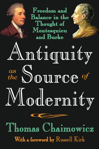 Antiquity as the Source of Modernity Freedom and Balance in the Thought of Montesquieu and Burke book cover