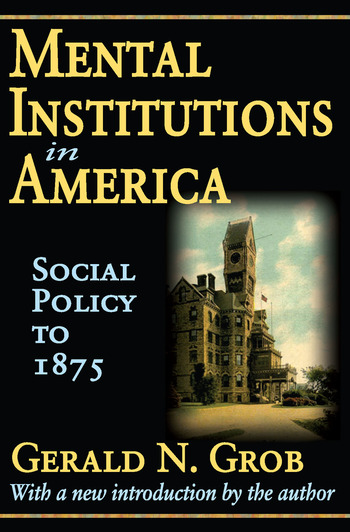 Mental Institutions in America Social Policy to 1875 book cover