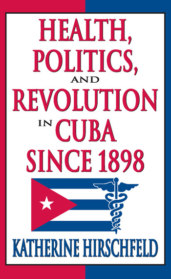 Health, Politics, and Revolution in Cuba Since 1898 book cover