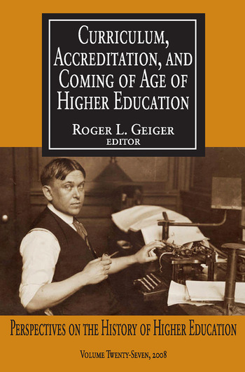 Curriculum, Accreditation and Coming of Age of Higher Education Perspectives on the History of Higher Education book cover