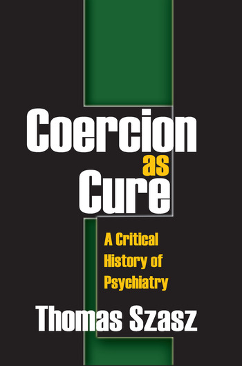 Coercion as Cure A Critical History of Psychiatry book cover