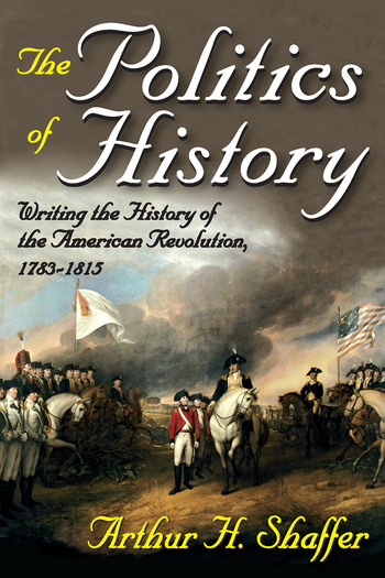 The Politics of History Writing the History of the American Revolution, 1783-1815 book cover
