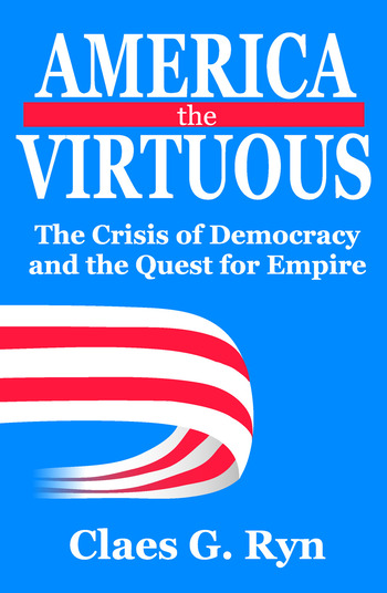 America the Virtuous The Crisis of Democracy and the Quest for Empire book cover