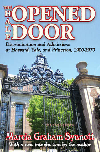 The Half-Opened Door Discrimination and Admissions at Harvard, Yale, and Princeton, 1900-1970 book cover