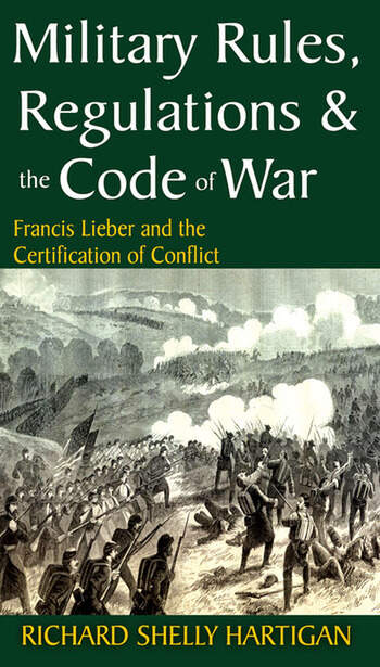 Military Rules, Regulations and the Code of War Francis Lieber and the Certification of Conflict book cover