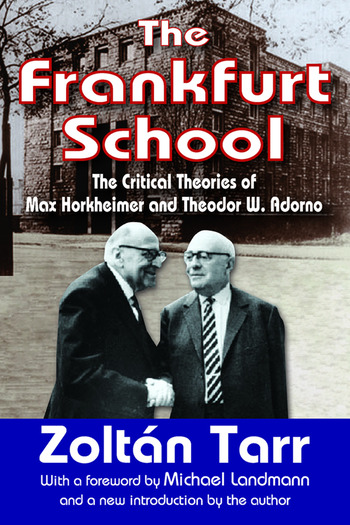 The Frankfurt School The Critical Theories of Max Horkheimer and Theodor W. Adorno book cover