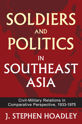 Soldiers and Politics in Southeast Asia Civil-Military Relations in Comparative Perspective, 1933-1975 book cover