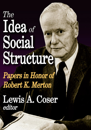The Idea of Social Structure Papers in Honor of Robert K. Merton book cover