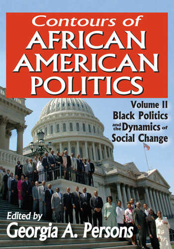 Contours of African American Politics Volume 2, Black Politics and the Dynamics of Social Change book cover
