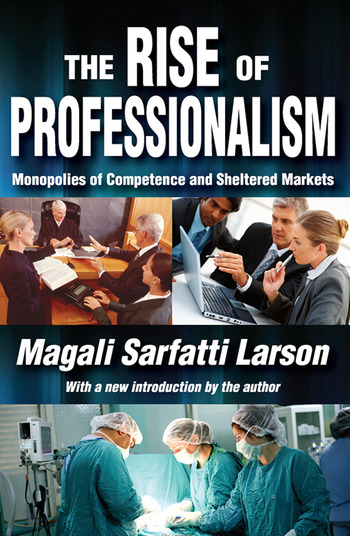 The Rise of Professionalism Monopolies of Competence and Sheltered Markets book cover
