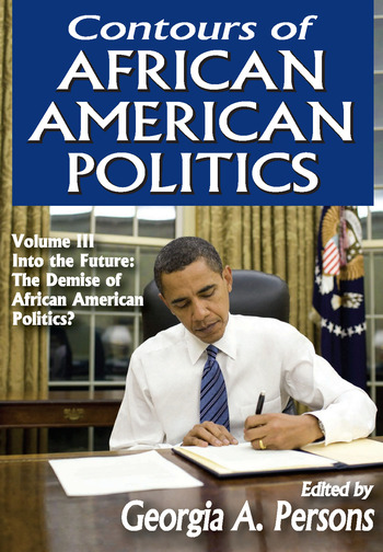 Contours of African American Politics Volume 3, Into the Future: The Demise of African American Politics? book cover