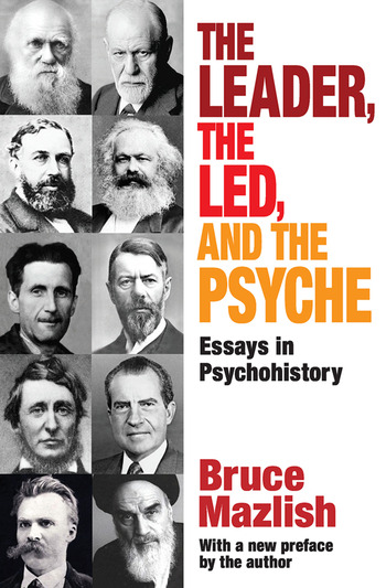 The Leader, the Led, and the Psyche Essays in Psychohistory book cover