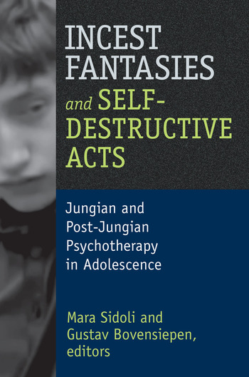 Incest Fantasies and Self-Destructive Acts Jungian and Post-Jungian Psychotherapy in Adolescence book cover