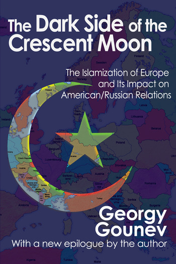 The Dark Side of the Crescent Moon The Islamization of Europe and its Impact on American/Russian Relations book cover