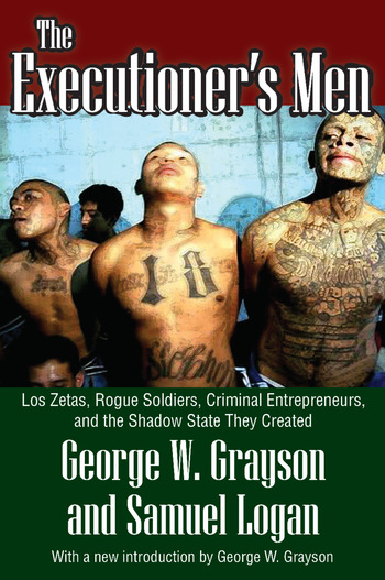 The Executioner's Men Los Zetas, Rogue Soldiers, Criminal Entrepreneurs, and the Shadow State They Created book cover