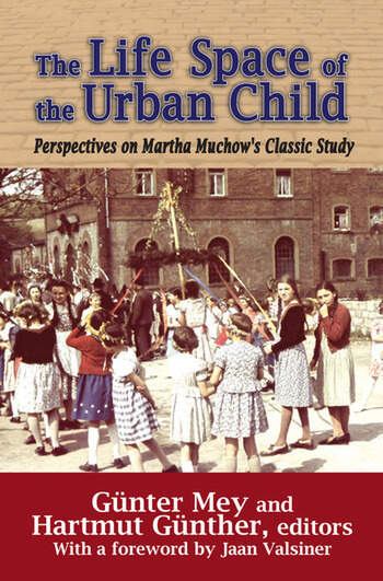 The Life Space of the Urban Child Perspectives on Martha Muchow's Classic Study book cover