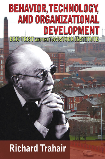 Behavior, Technology, and Organizational Development Eric Trist and the Tavistock Institute book cover