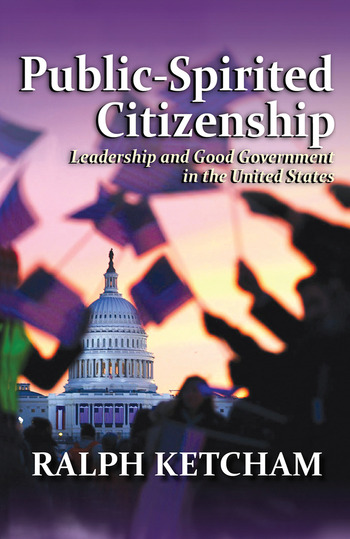 Public-Spirited Citizenship Leadership and Good Government in the United States book cover