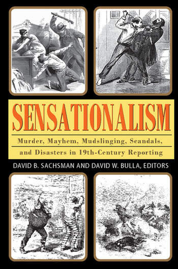 Sensationalism Murder, Mayhem, Mudslinging, Scandals, and Disasters in 19th-Century Reporting book cover