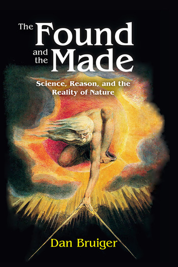 The Found and the Made Science, Reason, and the Reality of Nature book cover