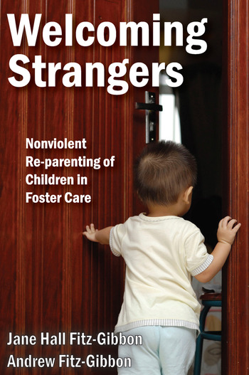 Welcoming Strangers Nonviolent Re-Parenting of Children in Foster Care book cover