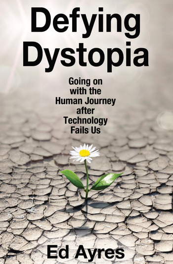 Defying Dystopia Going on with the Human Journey After Technology Fails Us book cover