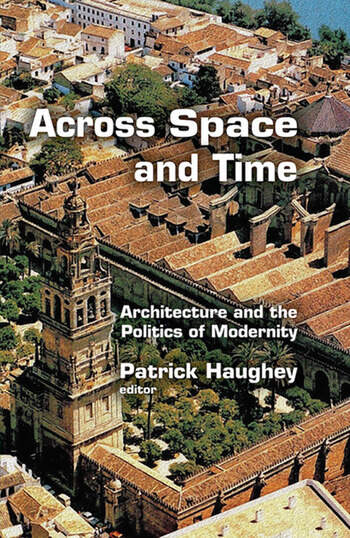 Across Space and Time Architecture and the Politics of Modernity book cover